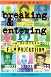 Breaking and Entering: Landing Your First Job in Film Production Paperback – June 25, 1997 by April Fitzsimmons  (Author)