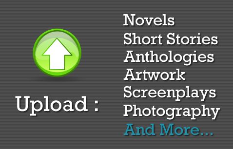 Upload Novels, Short Stories, Anthologies, Screenplays, Artwork and more!